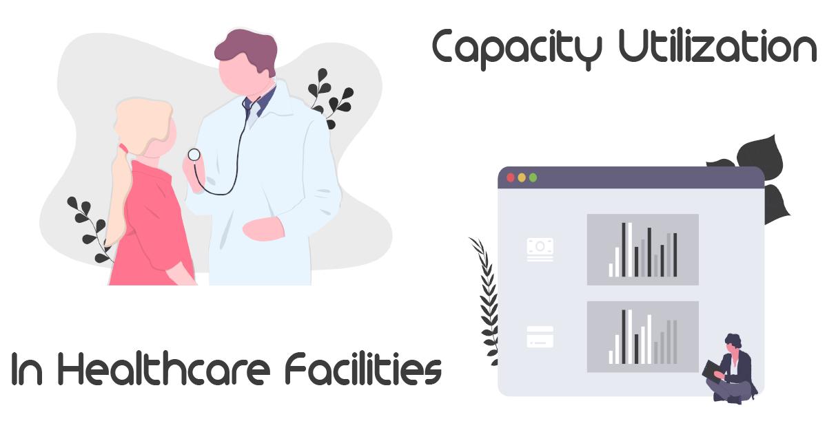 Capacity Utilization of Services in Healthcare Facilities